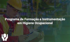 Programa de Formação e Instrumentação em Higiene Ocupacional