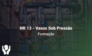 NR 13 – Vasos Sob Pressão | Formação