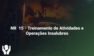 NR 15 – Treinamento de Atividade e Operações Insalubres