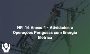 NR 16 Anexo 4 – Atividades e Operações Perigosas com Energia Elétrica