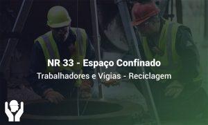NR 33 – Espaço Confinado | Trabalhadores e Vigias | Reciclagem