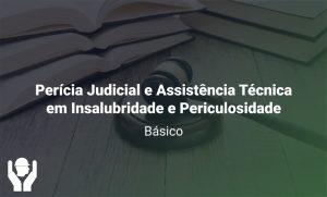 Perícia Judicial e Assistência Técnica em Insalubridade e Periculosidade